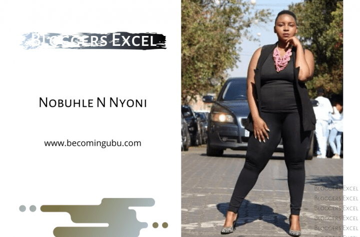Bloggers Excel Nobuhle N Nyoni - Becoming uBu
